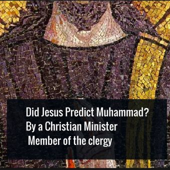 Did Jesus Predict Muhammad- by a Christian Minister member of the clergy
